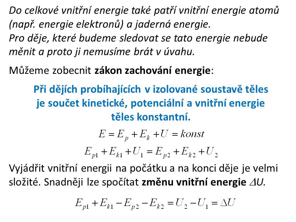 Do celkové vnitřní energie také patří vnitřní energie atomů (např. energie elektronů) a jaderná energie. Pro děje, které budeme sledovat se tato energ