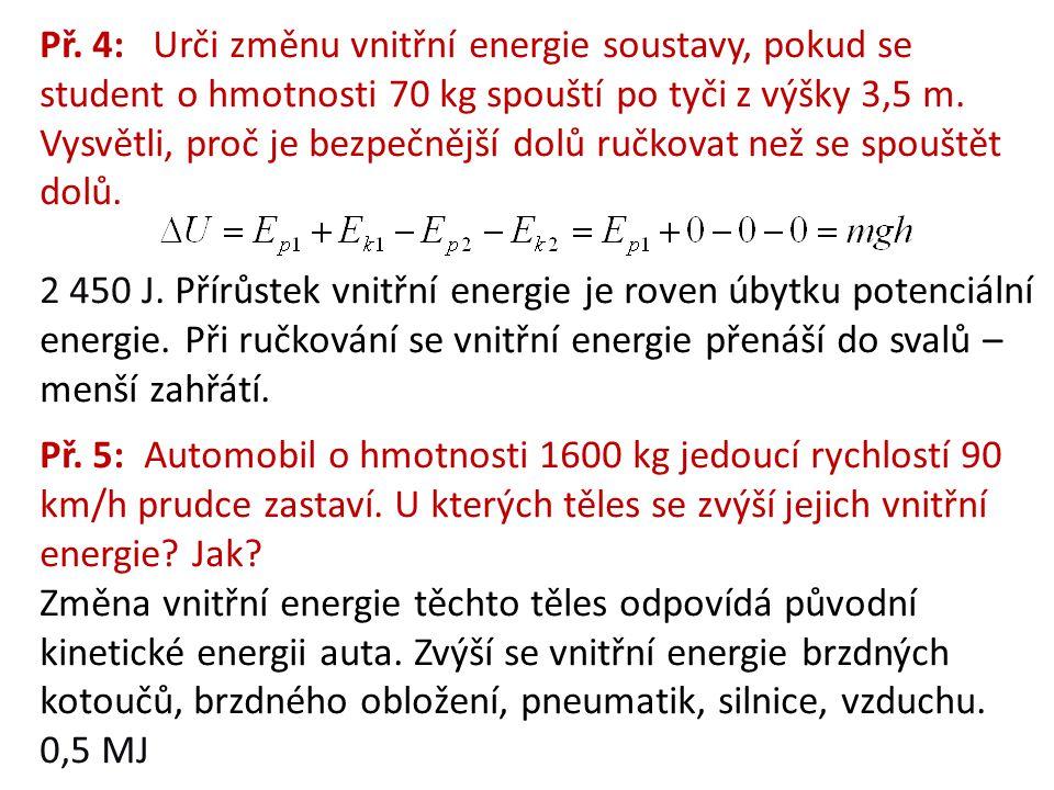 Př. 4: Urči změnu vnitřní energie soustavy, pokud se student o hmotnosti 70 kg spouští po tyči z výšky 3,5 m. Vysvětli, proč je bezpečnější dolů ručko