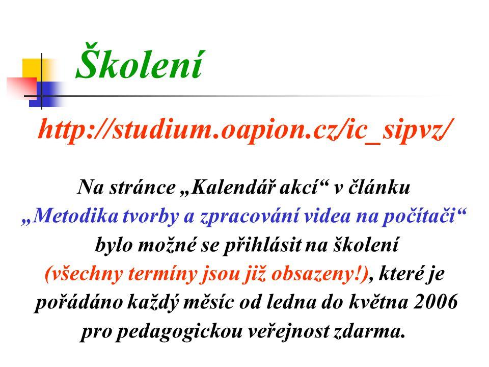 """Školení http://studium.oapion.cz/ic_sipvz/ Na stránce """"Kalendář akcí v článku """"Metodika tvorby a zpracování videa na počítači bylo možné se přihlásit na školení (všechny termíny jsou již obsazeny!), které je pořádáno každý měsíc od ledna do května 2006 pro pedagogickou veřejnost zdarma."""