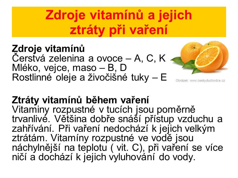 Zdroje vitamínů a jejich ztráty při vaření Zdroje vitamínů Čerstvá zelenina a ovoce – A, C, K Mléko, vejce, maso – B, D Rostlinné oleje a živočišné tu