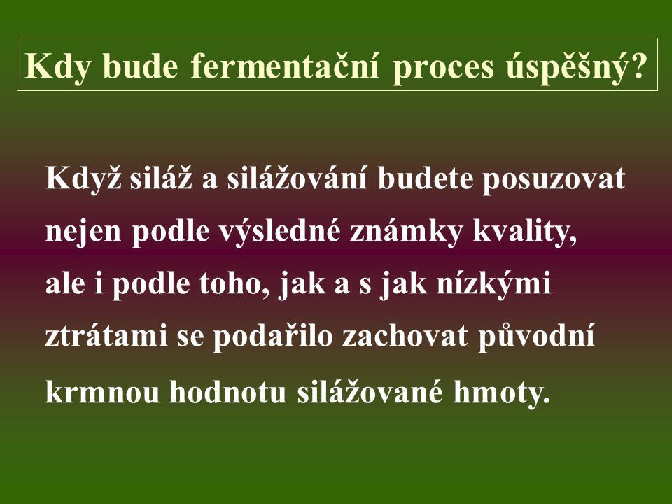 - vhodná sušina silážovaného materiálu - potřebné mechanické narušení hmoty - dostatek homofermentativních LAB - dostatečné množství energie pro LAB - málo tlumivých (pufrujících) látek - důkladná a rychle nastolená anaerobita Kdy bude fermentační proces úspěšný?