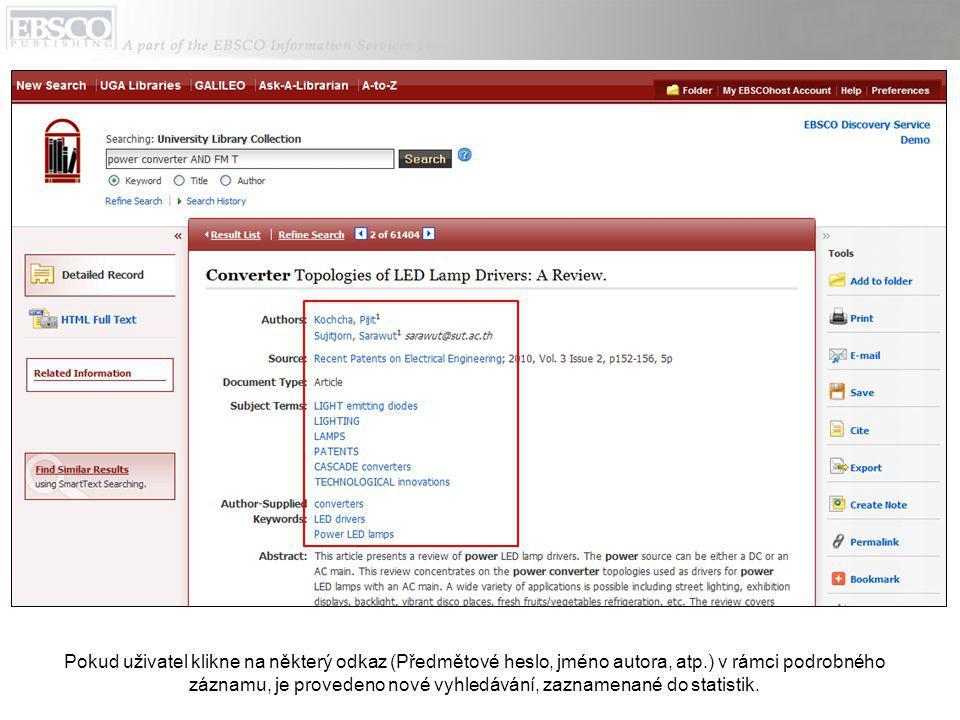 Pokud uživatel klikne na některý odkaz (Předmětové heslo, jméno autora, atp.) v rámci podrobného záznamu, je provedeno nové vyhledávání, zaznamenané do statistik.