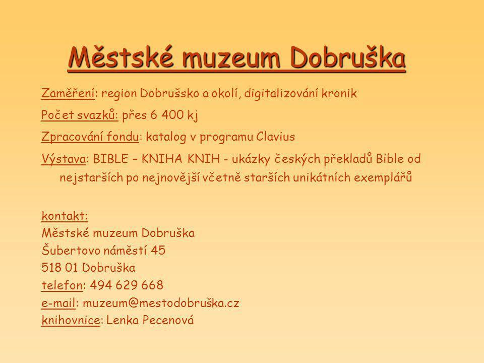 Městské muzeum Dobruška Zaměření: region Dobrušsko a okolí, digitalizování kronik Počet svazků: přes 6 400 kj Zpracování fondu: katalog v programu Cla