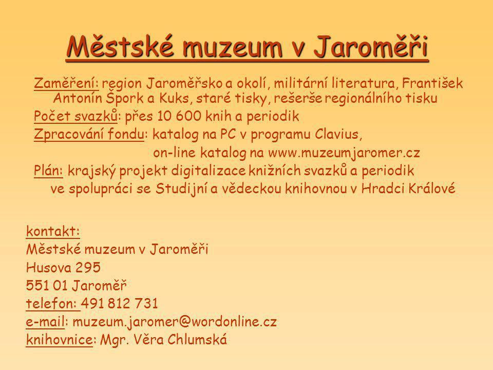 Městské muzeum v Jaroměři Zaměření: region Jaroměřsko a okolí, militární literatura, František Antonín Špork a Kuks, staré tisky, rešerše regionálního