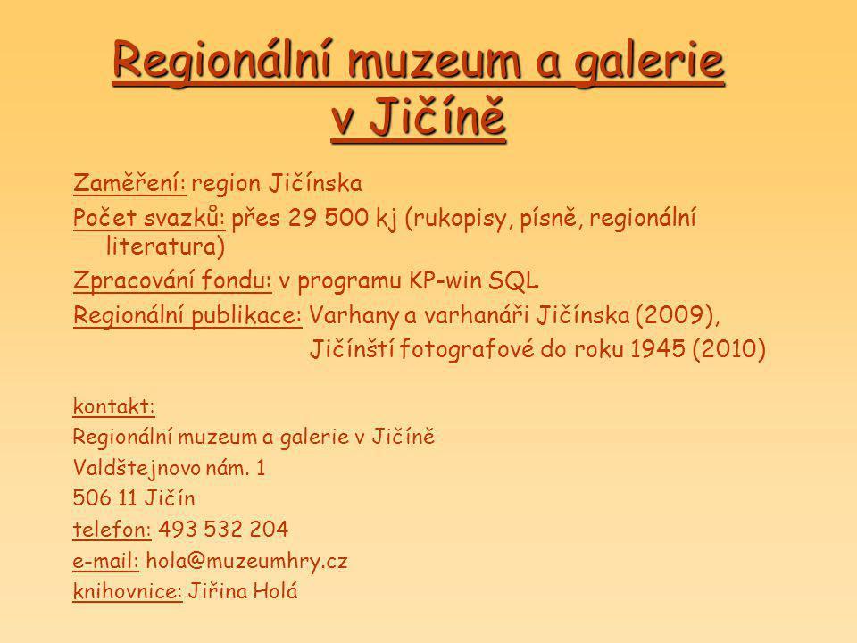Regionální muzeum a galerie v Jičíně Zaměření: region Jičínska Počet svazků: přes 29 500 kj (rukopisy, písně, regionální literatura) Zpracování fondu: