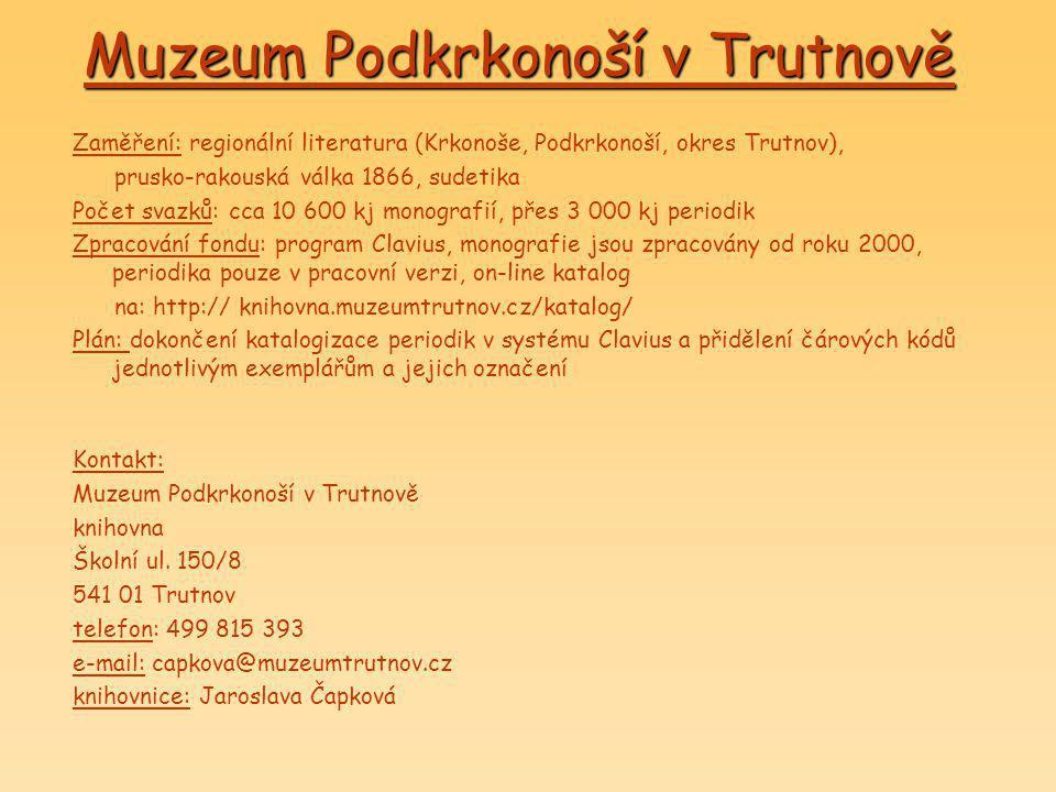 Muzeum Podkrkonoší v Trutnově Zaměření: regionální literatura (Krkonoše, Podkrkonoší, okres Trutnov), prusko-rakouská válka 1866, sudetika Počet svazk