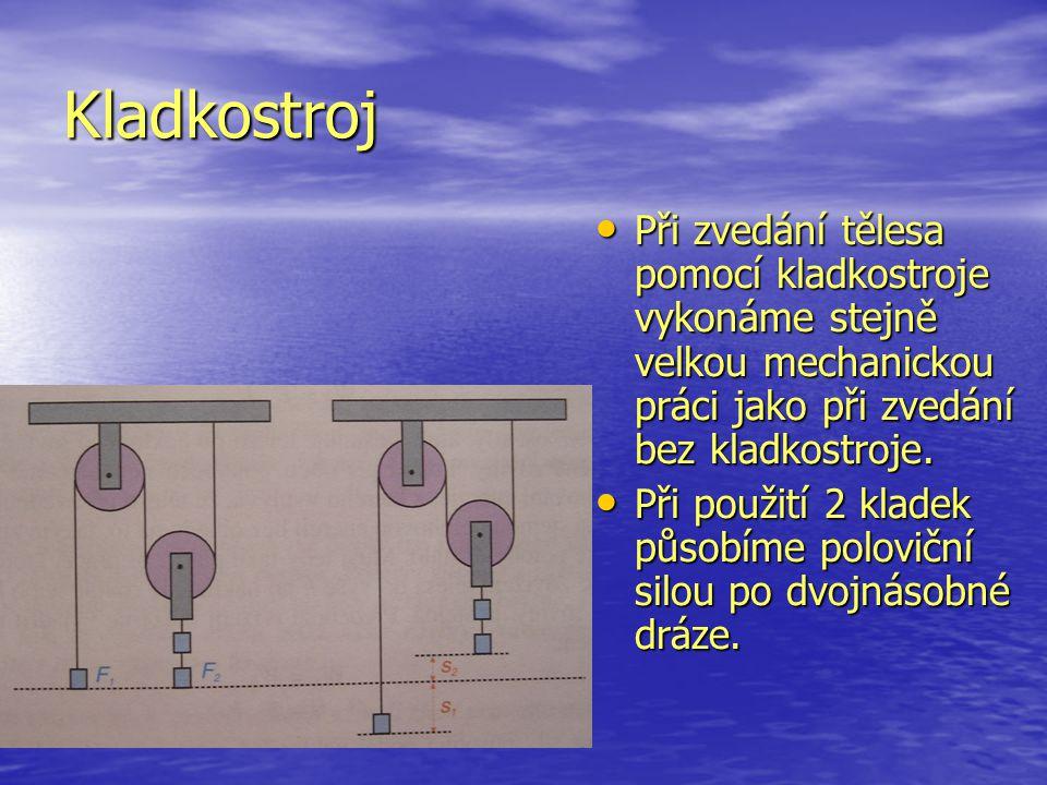 Kladkostroj • Při zvedání tělesa pomocí kladkostroje vykonáme stejně velkou mechanickou práci jako při zvedání bez kladkostroje. • Při použití 2 klade