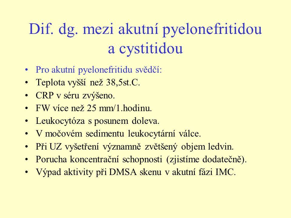 Dif. dg. mezi akutní pyelonefritidou a cystitidou •Pro akutní pyelonefritidu svědčí: •Teplota vyšší než 38,5st.C. •CRP v séru zvýšeno. •FW více než 25