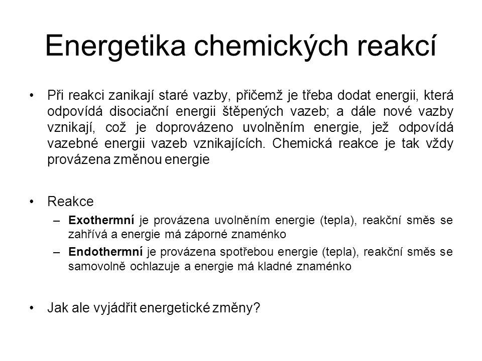 Energetika chemických reakcí •Při reakci zanikají staré vazby, přičemž je třeba dodat energii, která odpovídá disociační energii štěpených vazeb; a dá