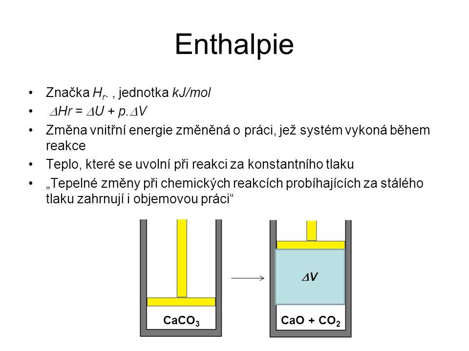 Enthalpie •Značka H r., jednotka kJ/mol •  Hr =  U + p.  V •Změna vnitřní energie změněná o práci, jež systém vykoná během reakce •Teplo, které se