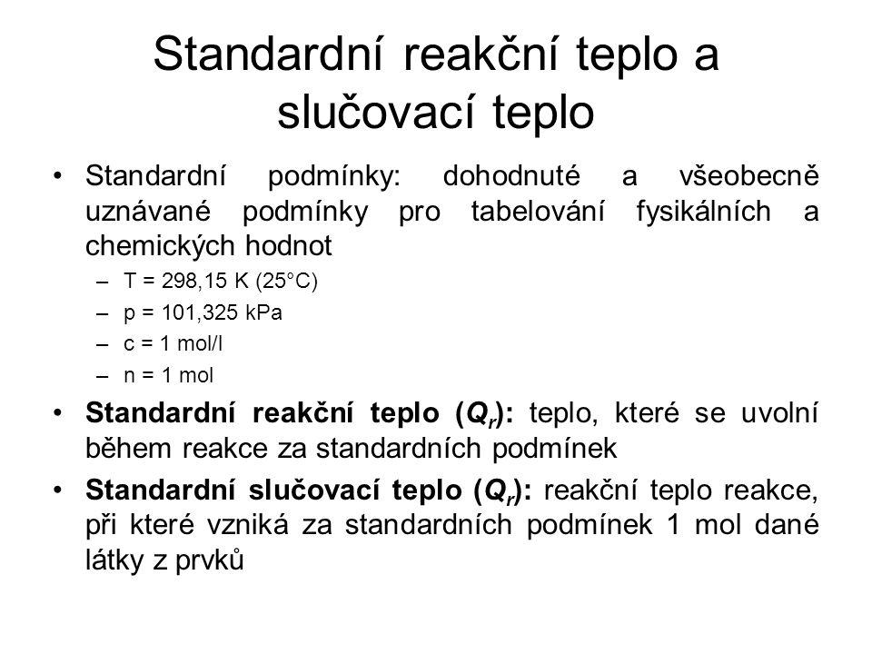 Standardní reakční teplo a slučovací teplo •Standardní podmínky: dohodnuté a všeobecně uznávané podmínky pro tabelování fysikálních a chemických hodno