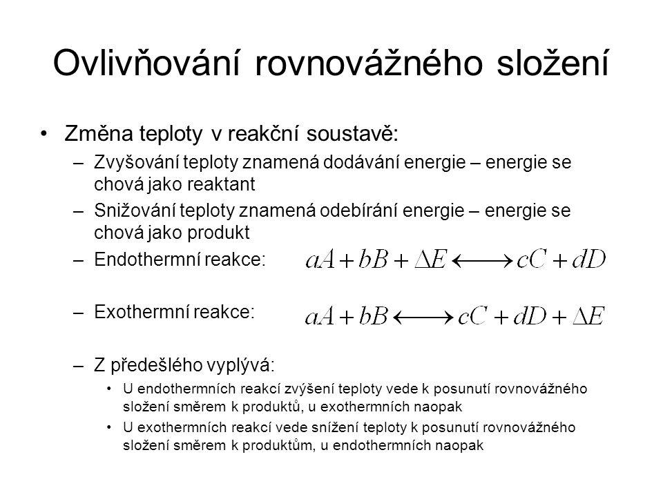 Ovlivňování rovnovážného složení •Změna teploty v reakční soustavě: –Zvyšování teploty znamená dodávání energie – energie se chová jako reaktant –Sniž
