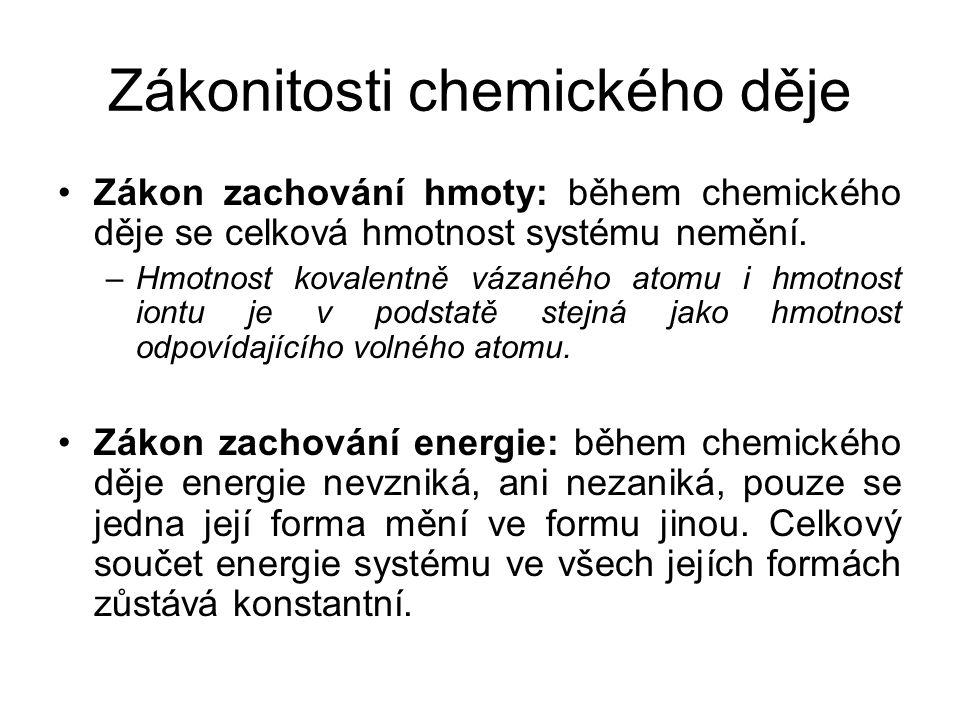 Zákonitosti chemického děje •Zákon zachování hmoty: během chemického děje se celková hmotnost systému nemění. –Hmotnost kovalentně vázaného atomu i hm