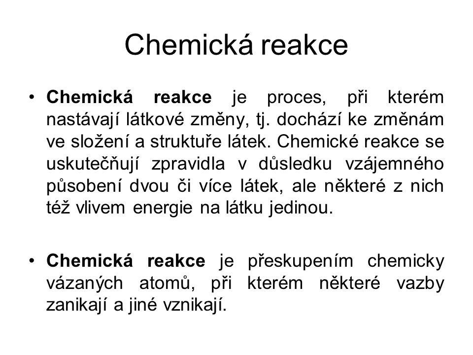 Chemická reakce •Chemická reakce je proces, při kterém nastávají látkové změny, tj. dochází ke změnám ve složení a struktuře látek. Chemické reakce se