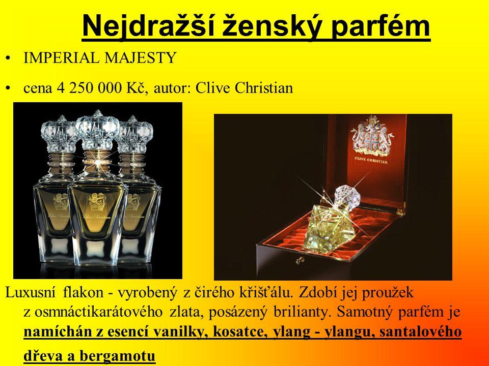 Nejdražší ženský parfém •IMPERIAL MAJESTY •cena 4 250 000 Kč, autor: Clive Christian Luxusní flakon - vyrobený z čirého křišťálu. Zdobí jej proužek z