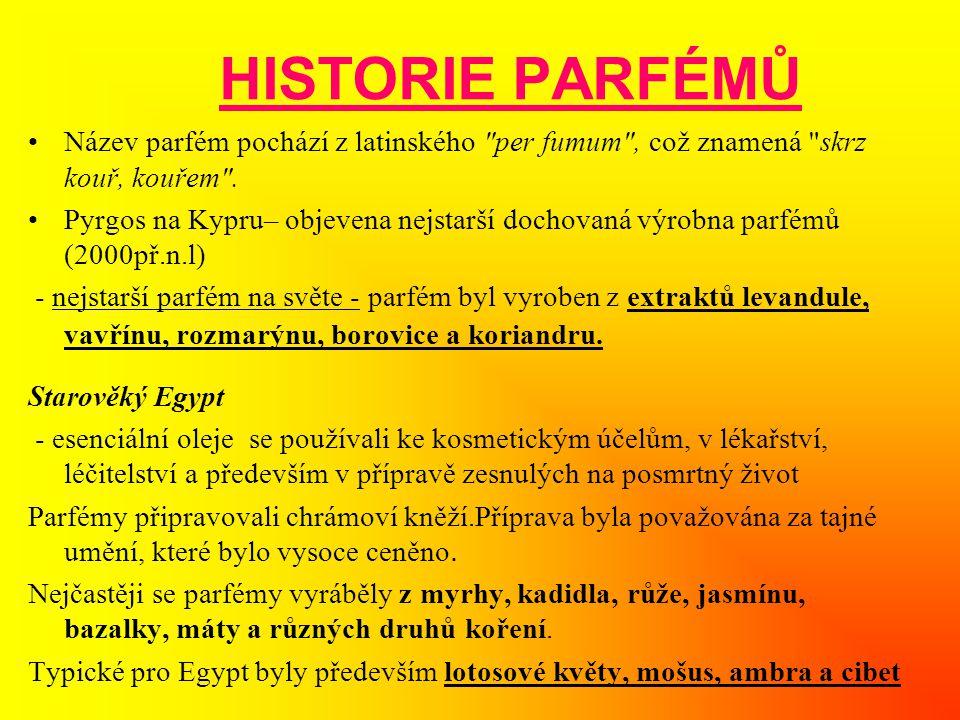 HISTORIE PARFÉMŮ •Název parfém pochází z latinského per fumum , což znamená skrz kouř, kouřem .
