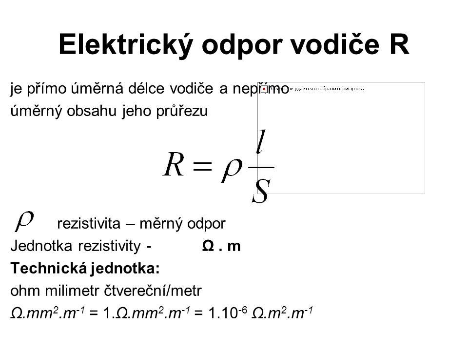 Elektrický odpor vodiče R je přímo úměrná délce vodiče a nepřímo úměrný obsahu jeho průřezu rezistivita – měrný odpor Jednotka rezistivity - Ω. m Tech
