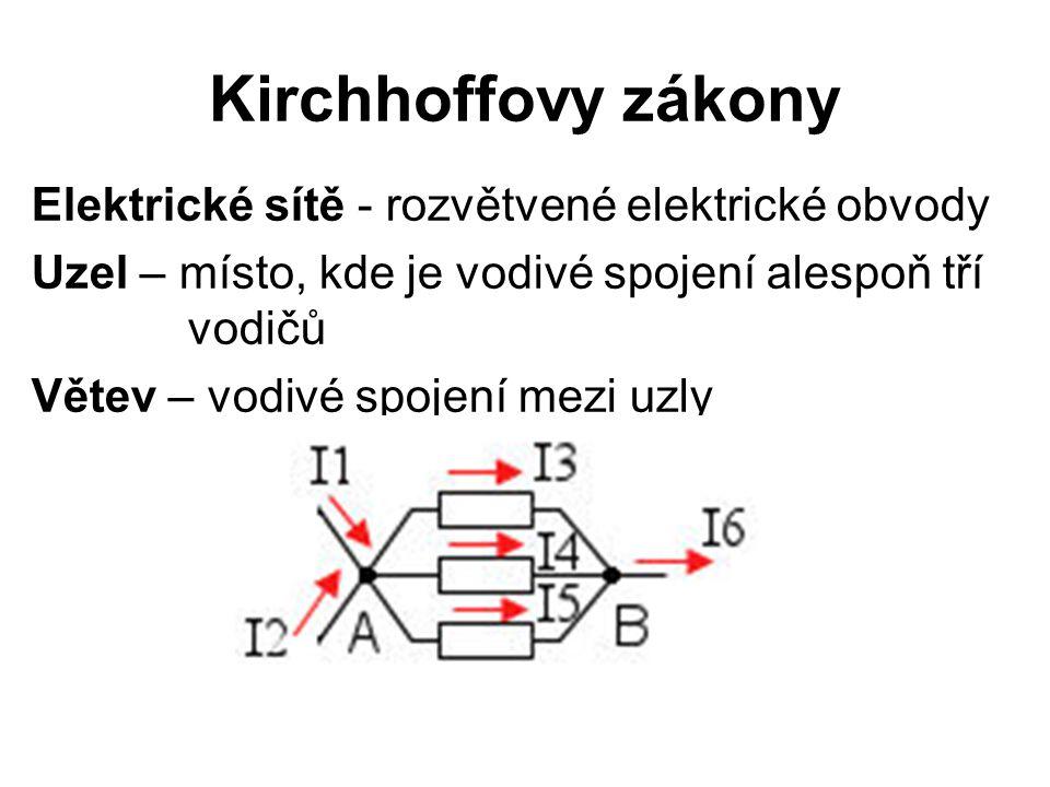 Kirchhoffovy zákony Elektrické sítě - rozvětvené elektrické obvody Uzel – místo, kde je vodivé spojení alespoň tří vodičů Větev – vodivé spojení mezi