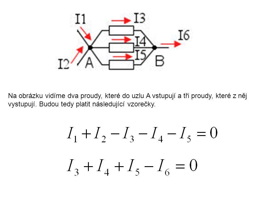 Na obrázku vidíme dva proudy, které do uzlu A vstupují a tři proudy, které z něj vystupují. Budou tedy platit následující vzorečky.