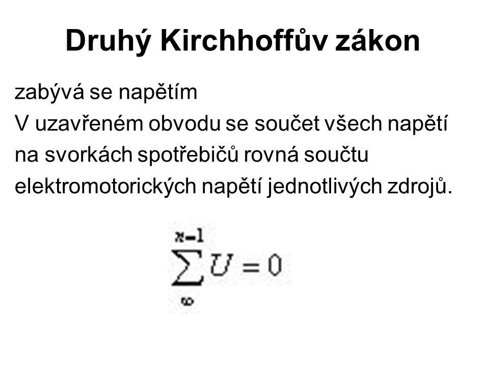 Druhý Kirchhoffův zákon zabývá se napětím V uzavřeném obvodu se součet všech napětí na svorkách spotřebičů rovná součtu elektromotorických napětí jedn