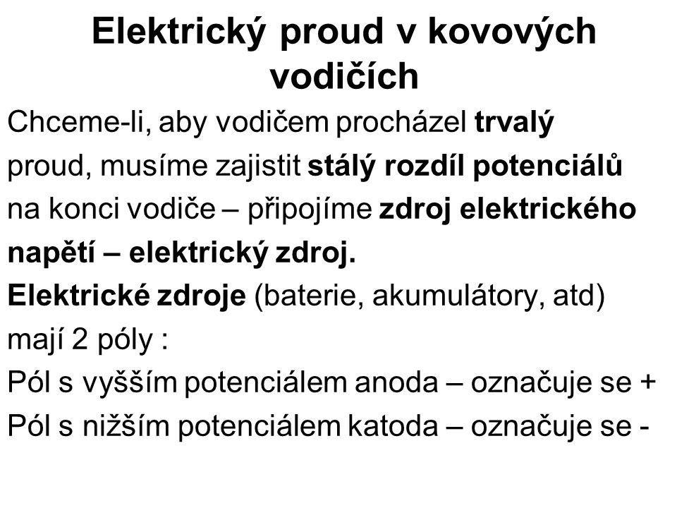 Elektrický proud v kovových vodičích Chceme-li, aby vodičem procházel trvalý proud, musíme zajistit stálý rozdíl potenciálů na konci vodiče – připojíme zdroj elektrického napětí – elektrický zdroj.