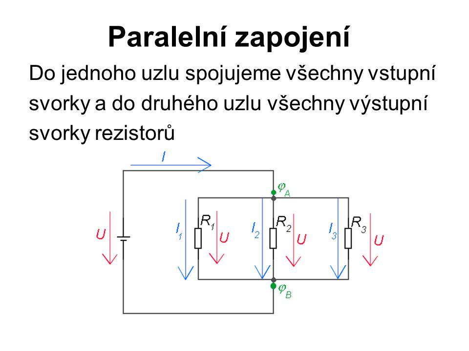 Paralelní zapojení Do jednoho uzlu spojujeme všechny vstupní svorky a do druhého uzlu všechny výstupní svorky rezistorů