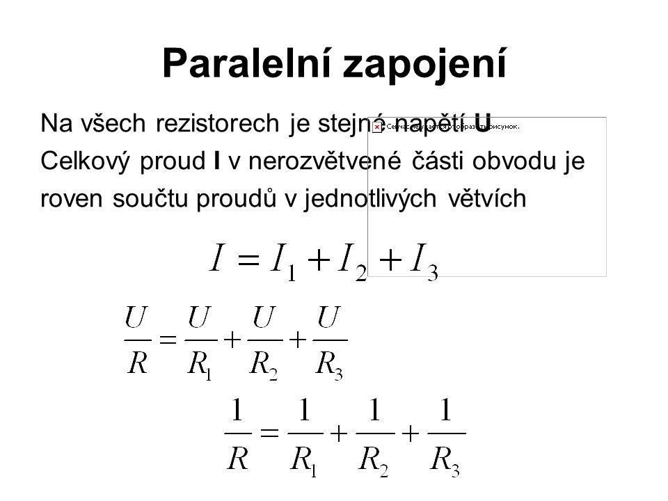 Paralelní zapojení Na všech rezistorech je stejné napětí U Celkový proud I v nerozvětvené části obvodu je roven součtu proudů v jednotlivých větvích