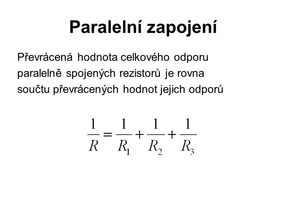 Paralelní zapojení Převrácená hodnota celkového odporu paralelně spojených rezistorů je rovna součtu převrácených hodnot jejich odporů