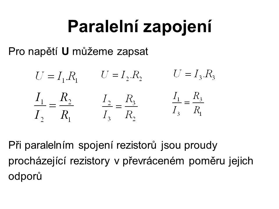 Paralelní zapojení Pro napětí U můžeme zapsat Při paralelním spojení rezistorů jsou proudy procházející rezistory v převráceném poměru jejich odporů