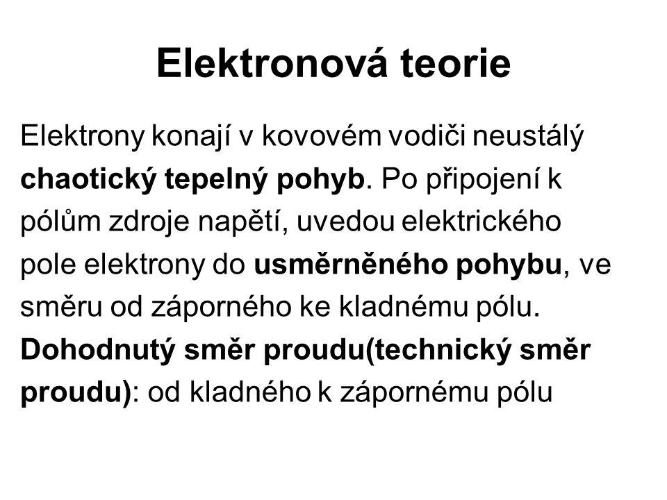Elektronová teorie Elektrony konají v kovovém vodiči neustálý chaotický tepelný pohyb. Po připojení k pólům zdroje napětí, uvedou elektrického pole el