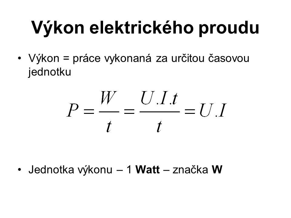 Výkon elektrického proudu •Výkon = práce vykonaná za určitou časovou jednotku •Jednotka výkonu – 1 Watt – značka W