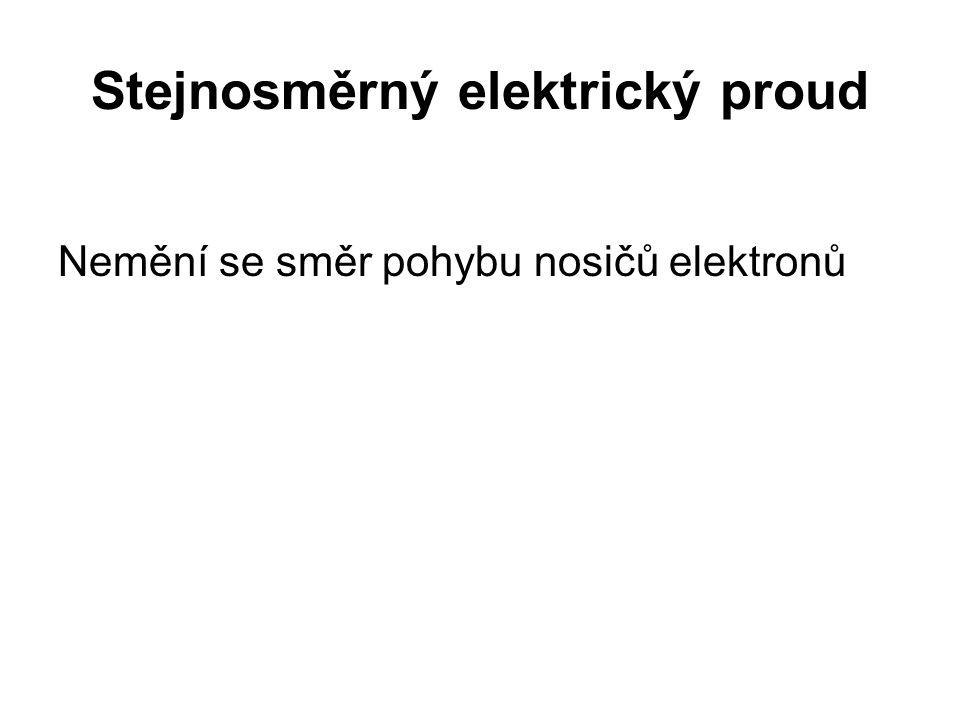 Stejnosměrný elektrický proud Nemění se směr pohybu nosičů elektronů