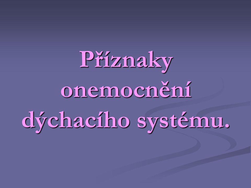 Specifické příznaky onemocnění dýchacího systému  Dušnost  Poruchy dýchání tachypnoe, bradipnoe, apnoické pauzy