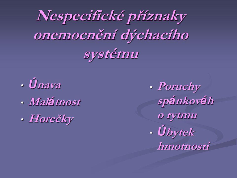 Nespecifické příznaky onemocnění dýchacího systému • Ú nava • Mal á tnost • Horečky • Poruchy sp á nkov é h o rytmu • Ú bytek hmotnosti