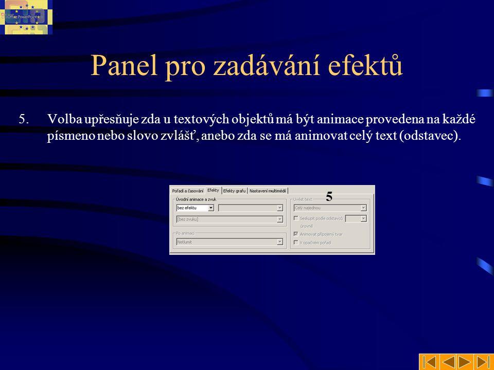 Panel pro zadávání efektů 5.Volba upřesňuje zda u textových objektů má být animace provedena na každé písmeno nebo slovo zvlášť, anebo zda se má animo