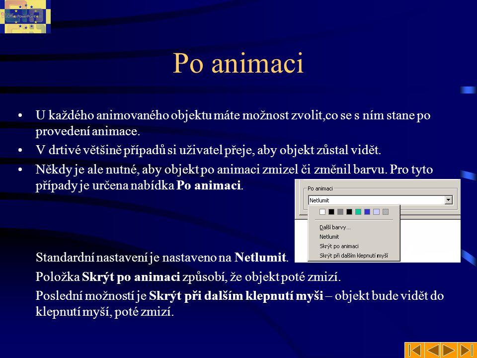 Po animaci •U každého animovaného objektu máte možnost zvolit,co se s ním stane po provedení animace. •V drtivé většině případů si uživatel přeje, aby