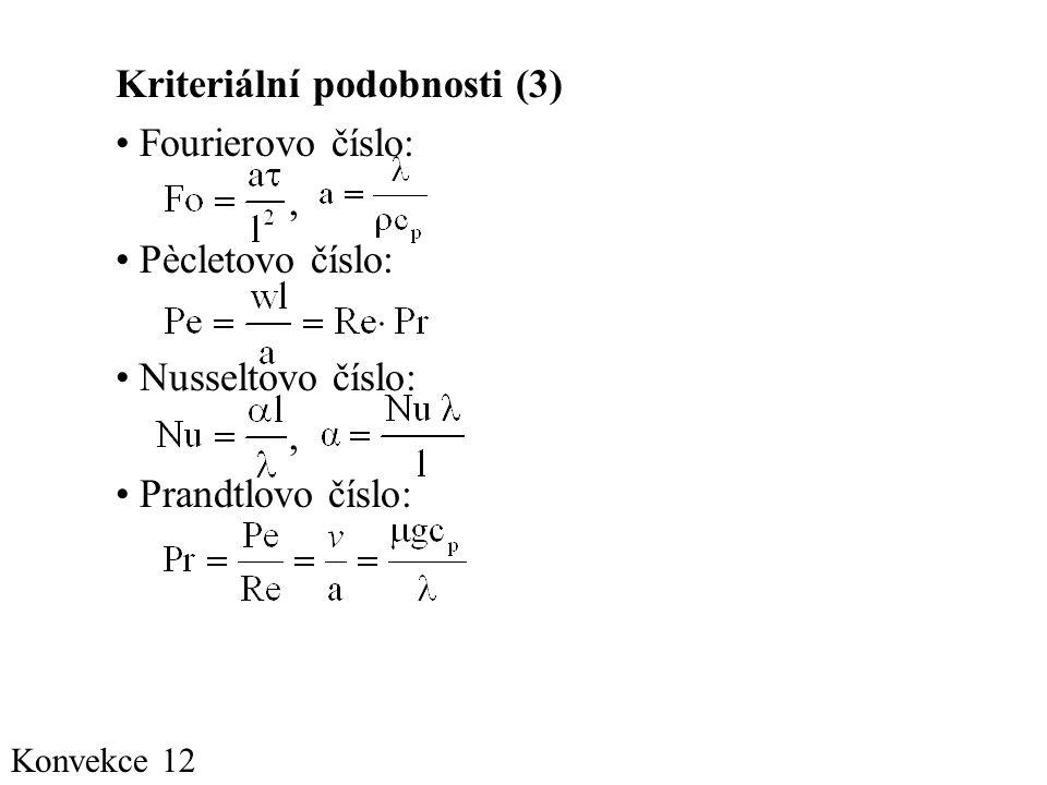 Konvekce 12 Kriteriální podobnosti (3) • Fourierovo číslo:, • Pècletovo číslo: • Nusseltovo číslo:, • Prandtlovo číslo: