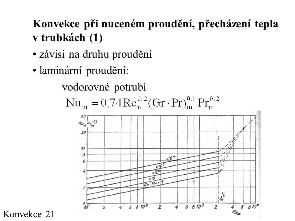 Konvekce 21 Konvekce při nuceném proudění, přecházení tepla v trubkách (1) • závisí na druhu proudění • laminární proudění: vodorovné potrubí