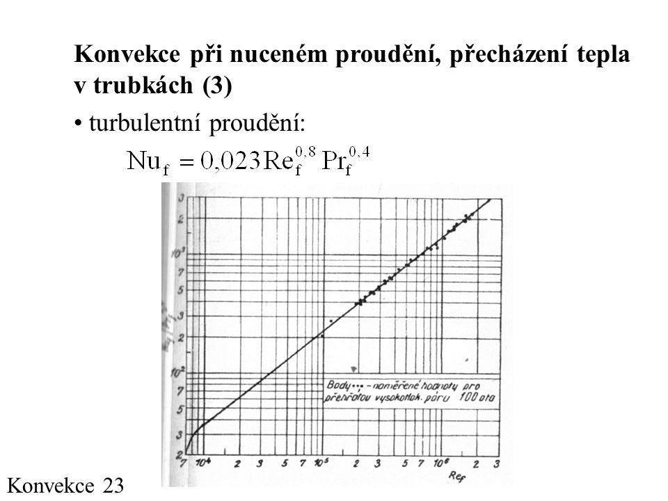 Konvekce 23 Konvekce při nuceném proudění, přecházení tepla v trubkách (3) • turbulentní proudění: