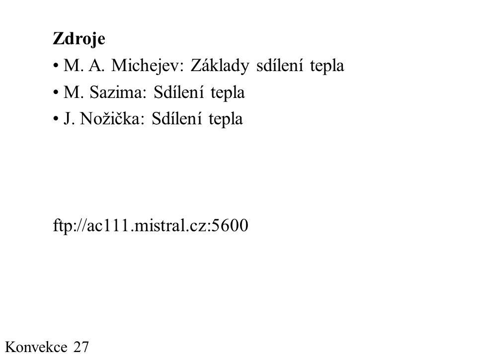 Konvekce 27 Zdroje • M.A. Michejev: Základy sdílení tepla • M.