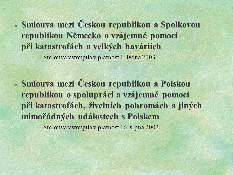 l Smlouva mezi Českou republikou a Spolkovou republikou Německo o vzájemné pomoci při katastrofách a velkých haváriích –Smlouva vstoupila v platnost 1