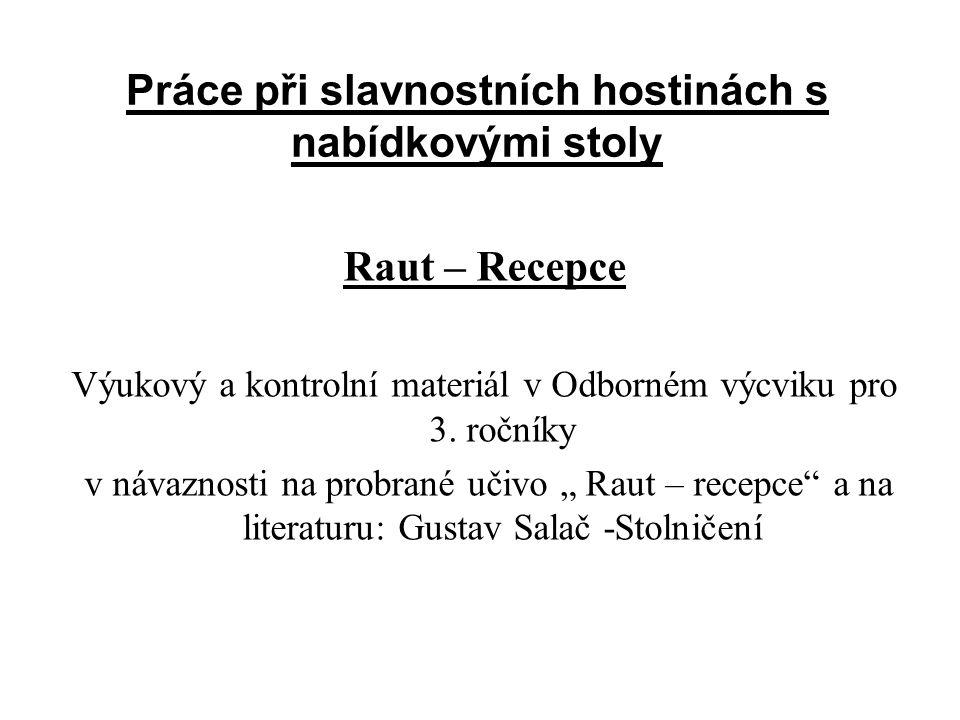 Práce při slavnostních hostinách s nabídkovými stoly Raut – Recepce Výukový a kontrolní materiál v Odborném výcviku pro 3.