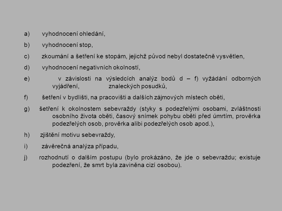 a) vyhodnocení ohledání, b) vyhodnocení stop, c) zkoumání a šetření ke stopám, jejichž původ nebyl dostatečně vysvětlen, d) vyhodnocení negativních ok