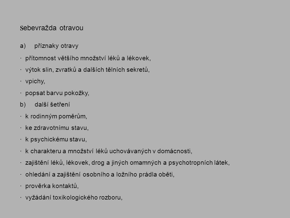 s ebevražda otravou a) příznaky otravy · přítomnost většího množství léků a lékovek, · výtok slin, zvratků a dalších tělních sekretů, · vpichy, · pops