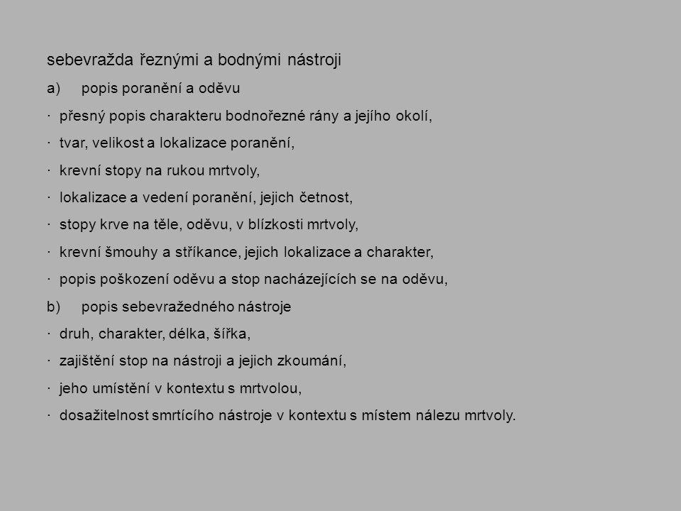 sebevražda řeznými a bodnými nástroji a) popis poranění a oděvu · přesný popis charakteru bodnořezné rány a jejího okolí, · tvar, velikost a lokalizac