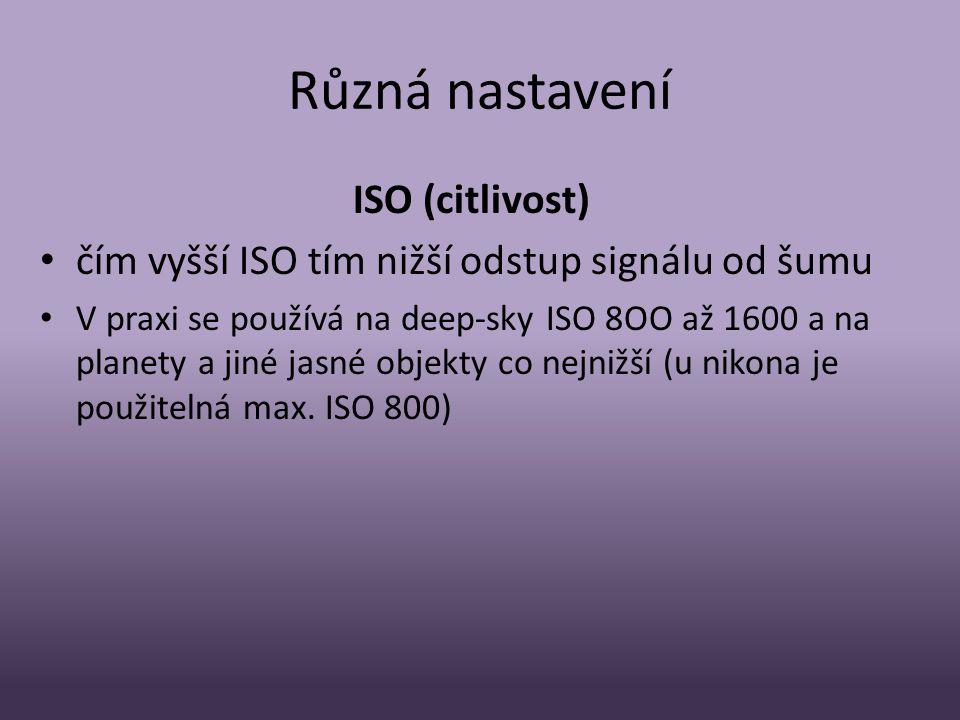 Různá nastavení ISO (citlivost) • čím vyšší ISO tím nižší odstup signálu od šumu • V praxi se používá na deep-sky ISO 8OO až 1600 a na planety a jiné jasné objekty co nejnižší (u nikona je použitelná max.