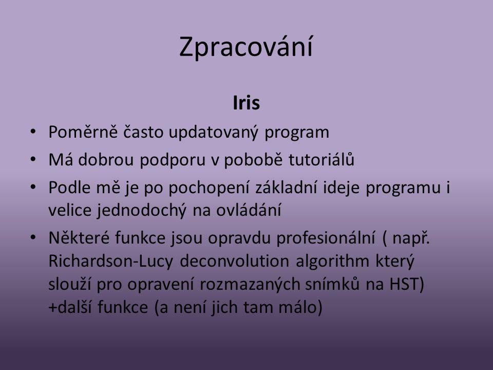 Zpracování Iris • Poměrně často updatovaný program • Má dobrou podporu v pobobě tutoriálů • Podle mě je po pochopení základní ideje programu i velice