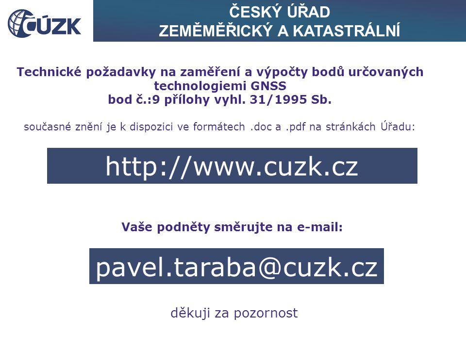 ČESKÝ ÚŘAD ZEMĚMĚŘICKÝ A KATASTRÁLNÍ Technické požadavky na zaměření a výpočty bodů určovaných technologiemi GNSS bod č.:9 přílohy vyhl. 31/1995 Sb. s