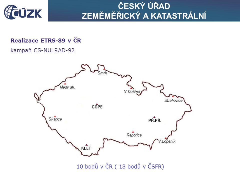 ČESKÝ ÚŘAD ZEMĚMĚŘICKÝ A KATASTRÁLNÍ Realizace ETRS-89 v ČR kampaň CS-NULRAD-92 10 bodů v ČR ( 18 bodů v ČSFR)