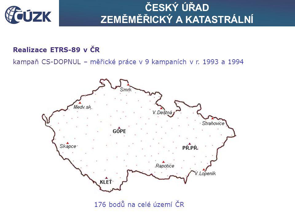 ČESKÝ ÚŘAD ZEMĚMĚŘICKÝ A KATASTRÁLNÍ Realizace ETRS-89 v ČR kampaň CS-DOPNUL – měřické práce v 9 kampaních v r. 1993 a 1994 176 bodů na celé území ČR